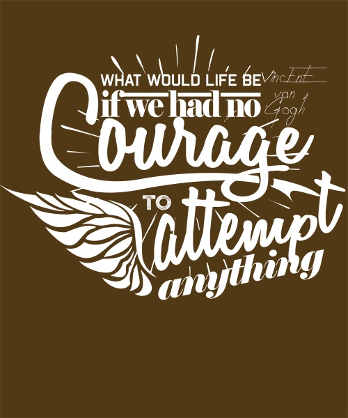 van Gogh Artist T-shirt: What would life be if we had no courage to attempt anything?